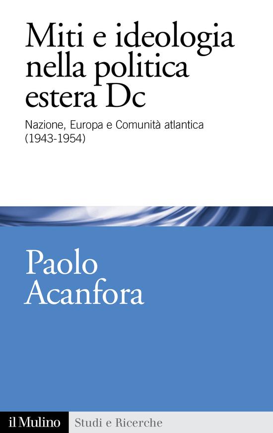 Copertina del libro Miti e ideologia nella politica estera DC (Nazione, Europa e Comunità atlantica (1943-1954))